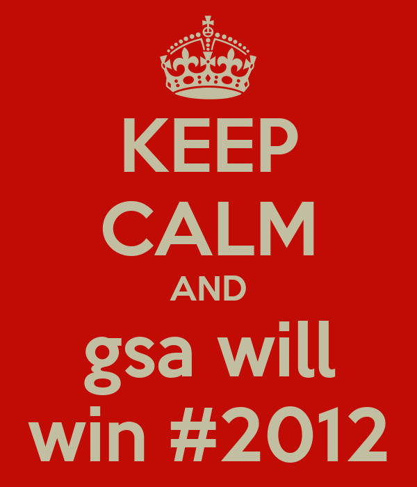 KEEP CALM AND gsa will win #2012