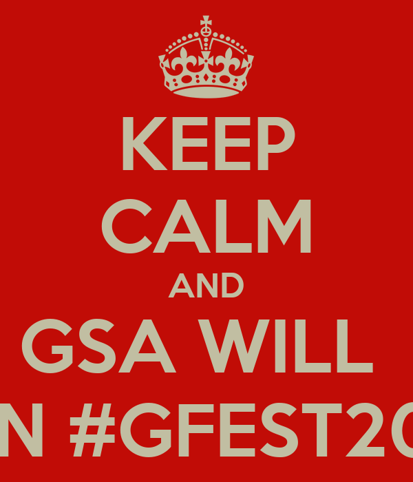 KEEP CALM AND GSA WILL  WIN #GFEST2012