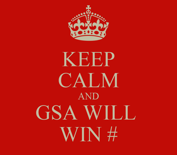 KEEP CALM AND GSA WILL  WIN #