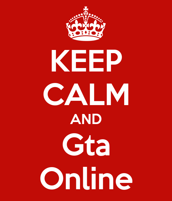 KEEP CALM AND Gta Online