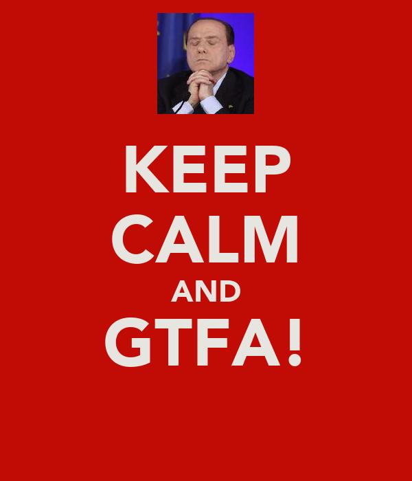 KEEP CALM AND GTFA!