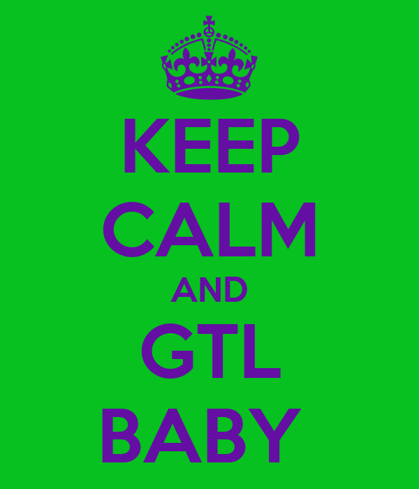 KEEP CALM AND GTL BABY