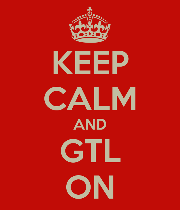 KEEP CALM AND GTL ON