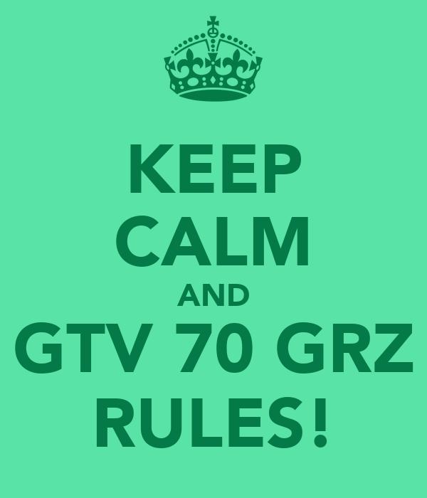 KEEP CALM AND GTV 70 GRZ RULES!