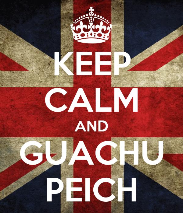 KEEP CALM AND GUACHU PEICH