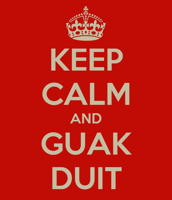 KEEP CALM AND GUAK DUIT