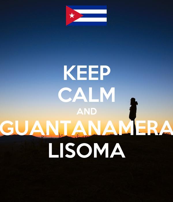 KEEP CALM AND GUANTANAMERA LISOMA