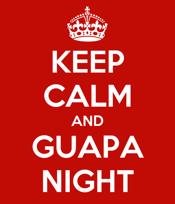 KEEP CALM AND GUAPA NIGHT
