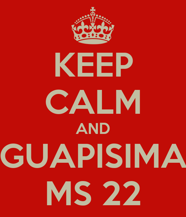 KEEP CALM AND GUAPISIMA MS 22
