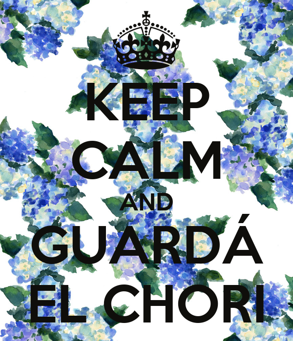 KEEP CALM AND GUARDÁ EL CHORI