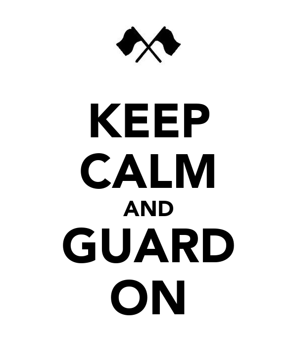 KEEP CALM AND GUARD ON
