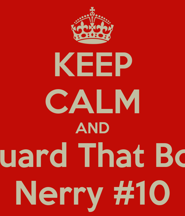 KEEP CALM AND Guard That Boy Nerry #10