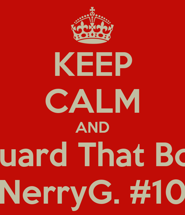 KEEP CALM AND Guard That Boy NerryG. #10