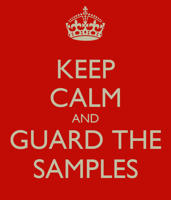 KEEP CALM AND GUARD THE SAMPLES