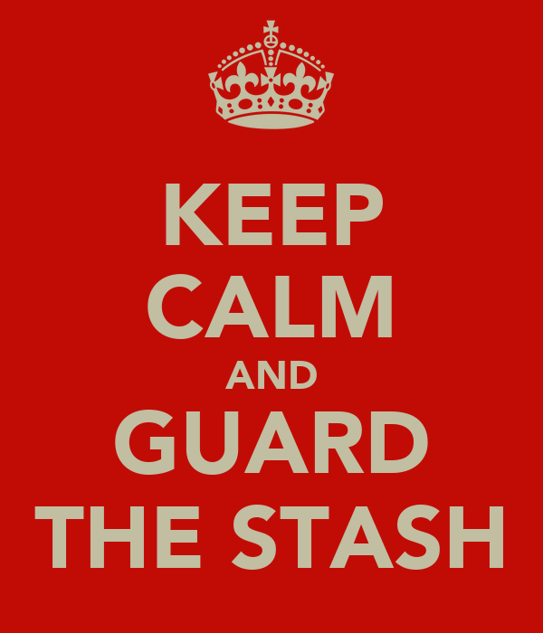 KEEP CALM AND GUARD THE STASH
