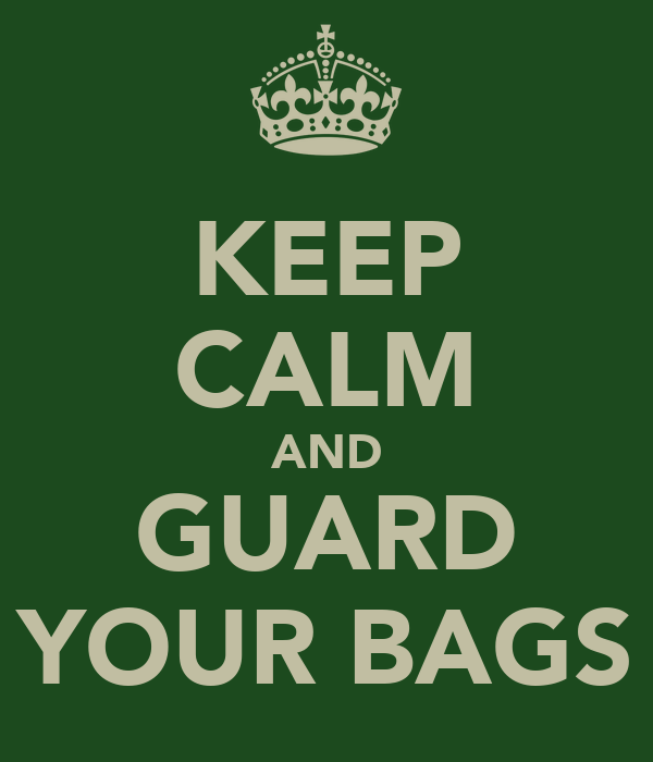KEEP CALM AND GUARD YOUR BAGS