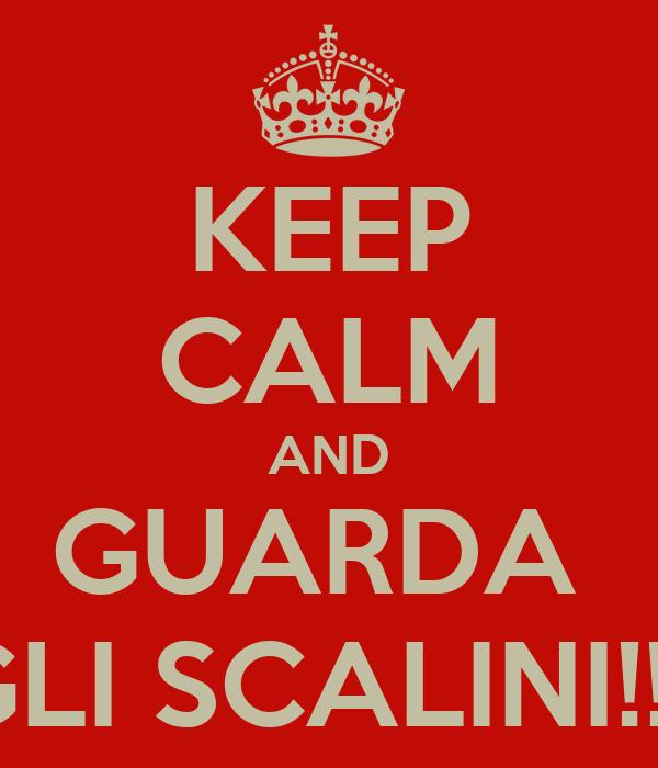 KEEP CALM AND GUARDA  GLI SCALINI!!!!