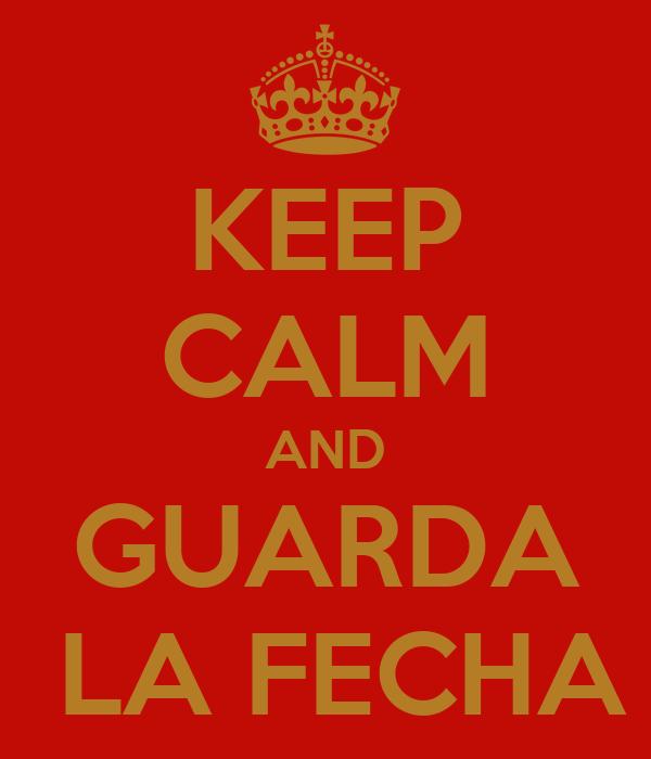 KEEP CALM AND GUARDA  LA FECHA