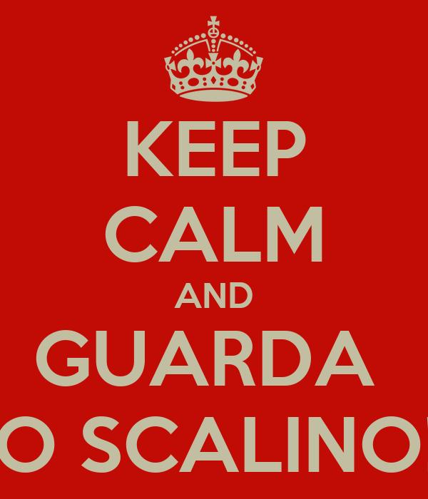 KEEP CALM AND GUARDA  LO SCALINO!!!