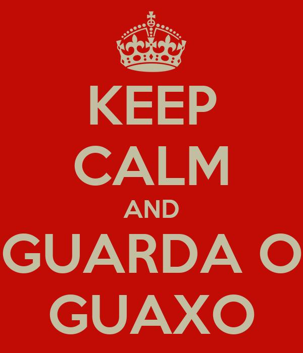 KEEP CALM AND GUARDA O GUAXO