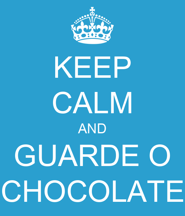 KEEP CALM AND GUARDE O CHOCOLATE