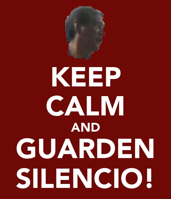 KEEP CALM AND GUARDEN SILENCIO!