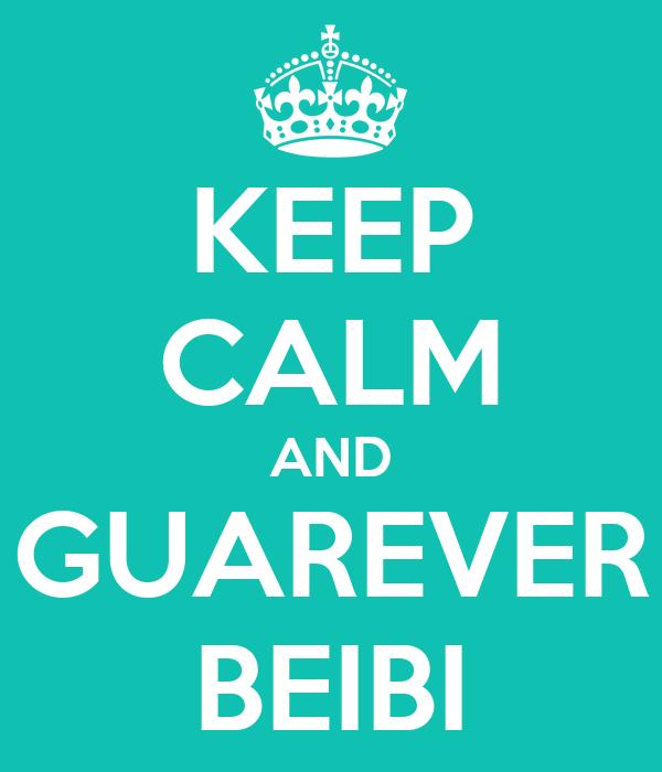 KEEP CALM AND GUAREVER BEIBI