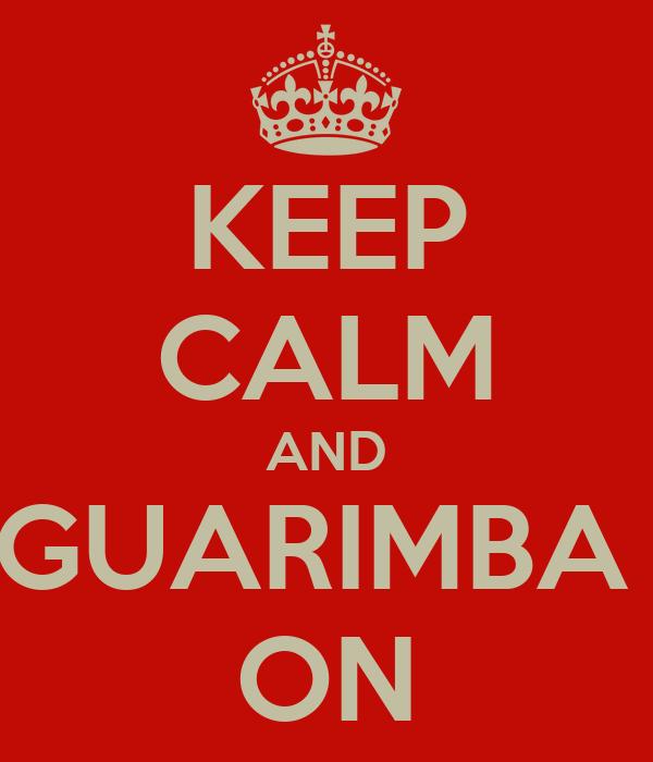 KEEP CALM AND GUARIMBA  ON