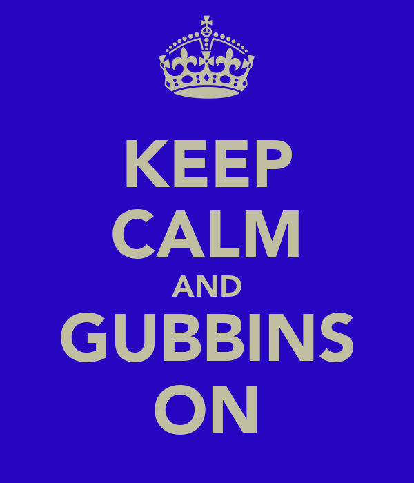 KEEP CALM AND GUBBINS ON