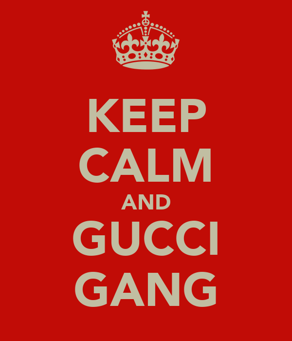 KEEP CALM AND GUCCI GANG