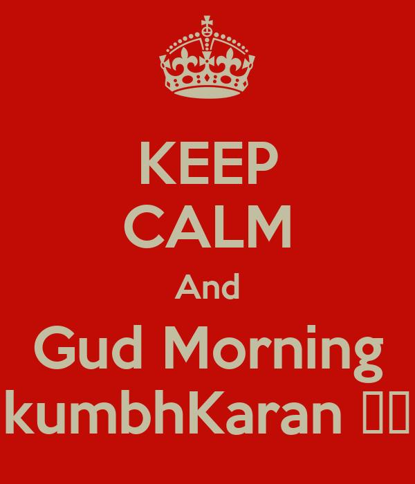 KEEP CALM And Gud Morning kumbhKaran 😜😜