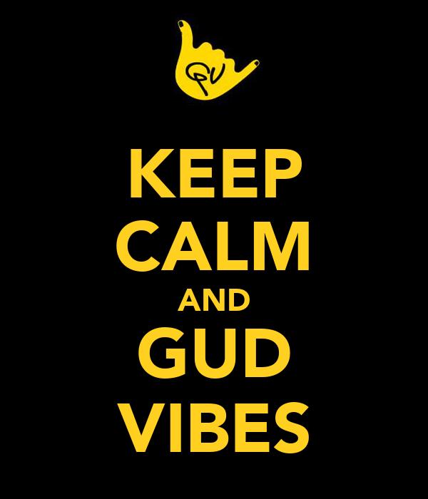 KEEP CALM AND GUD VIBES