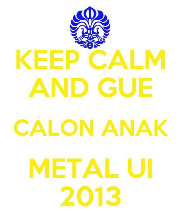 KEEP CALM AND GUE CALON ANAK METAL UI 2013