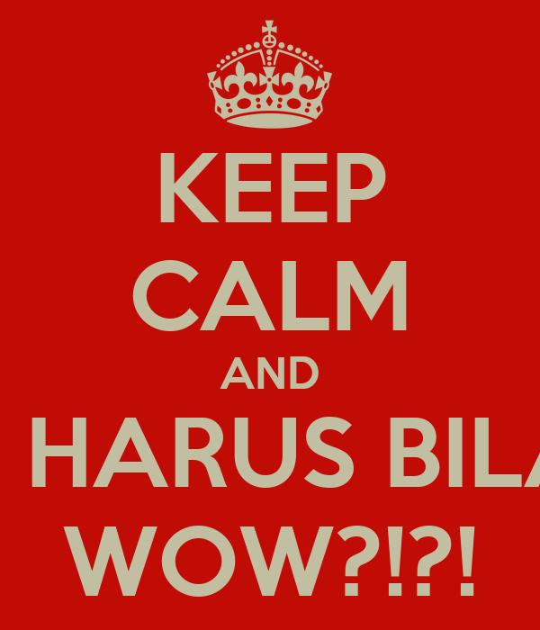 KEEP CALM AND GUE HARUS BILANG WOW?!?!