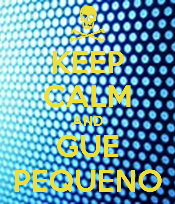 KEEP CALM AND GUE PEQUENO