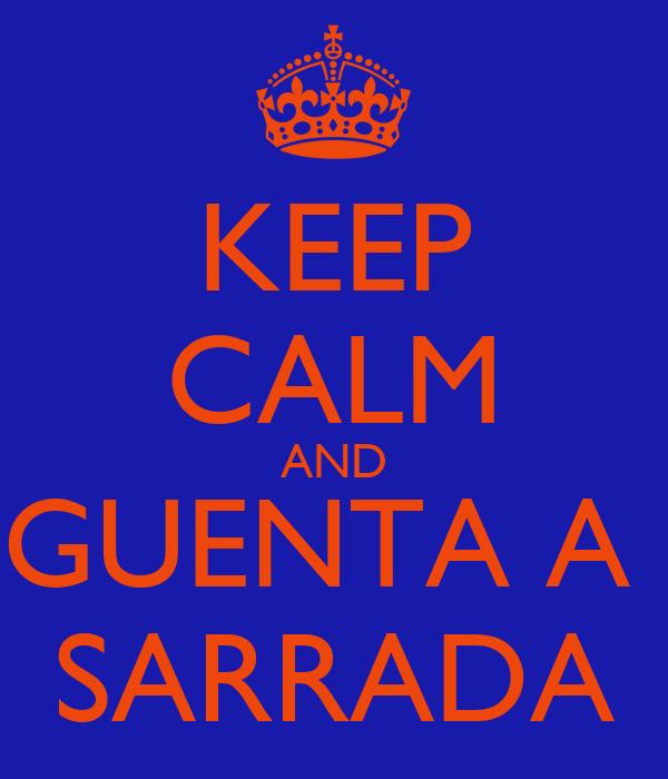 KEEP CALM AND GUENTA A  SARRADA