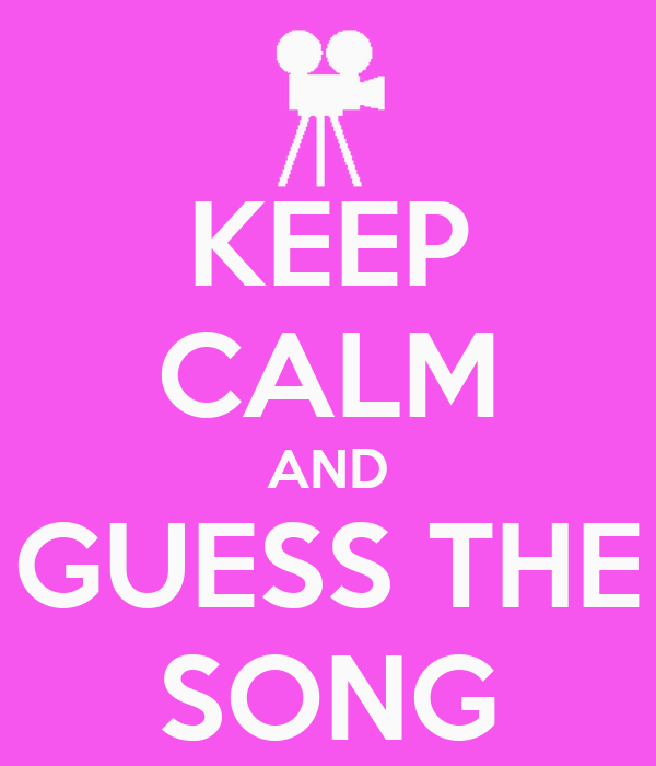 KEEP CALM AND GUESS THE SONG