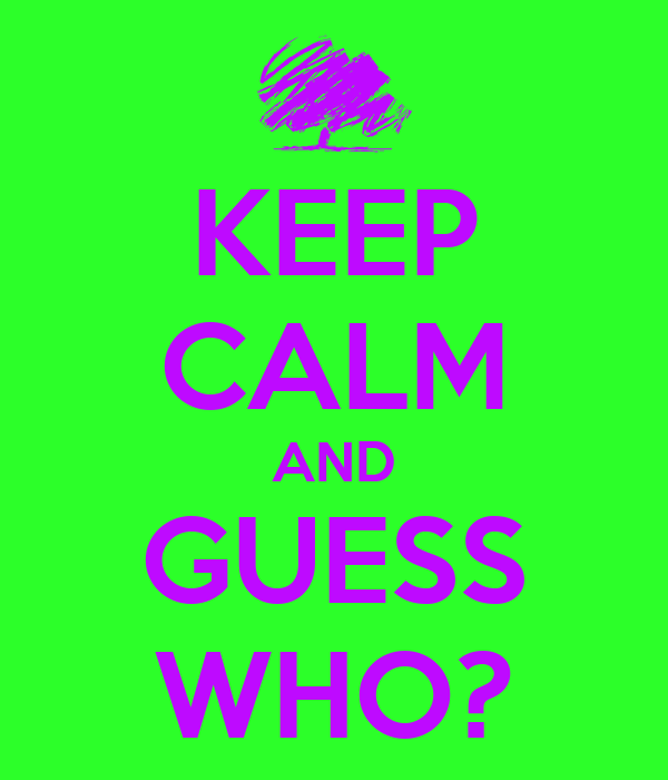 KEEP CALM AND GUESS WHO?