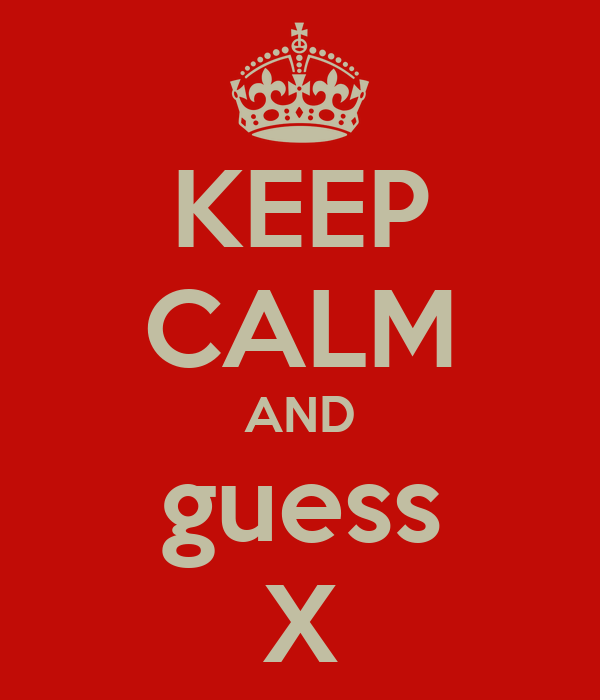 KEEP CALM AND guess X