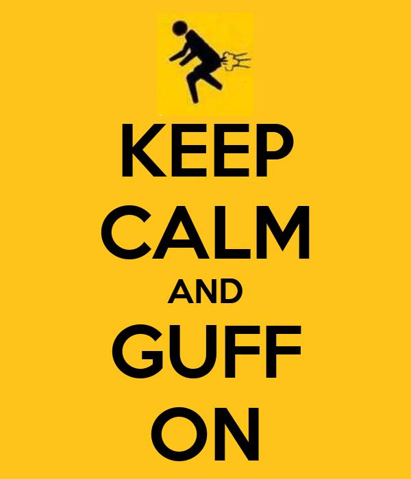 KEEP CALM AND GUFF ON