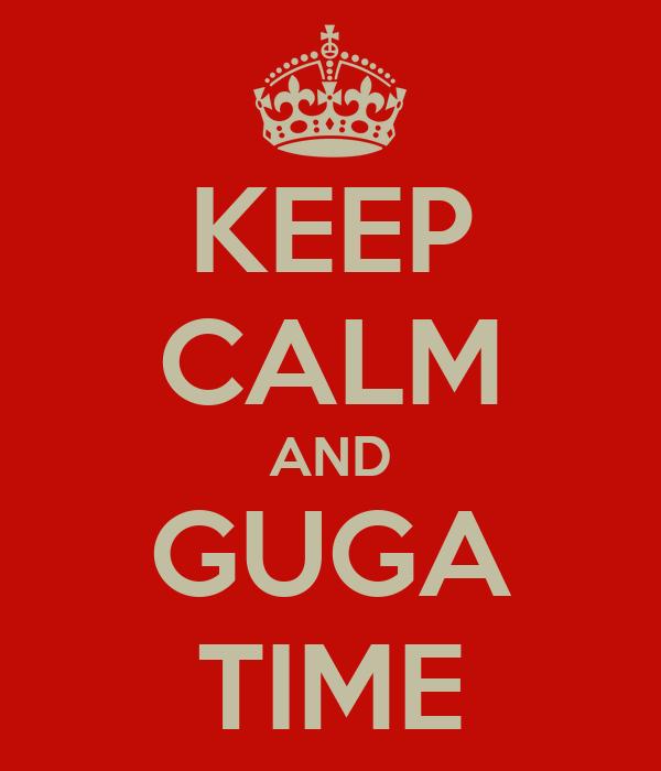 KEEP CALM AND GUGA TIME