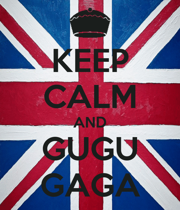 KEEP CALM AND GUGU GAGA