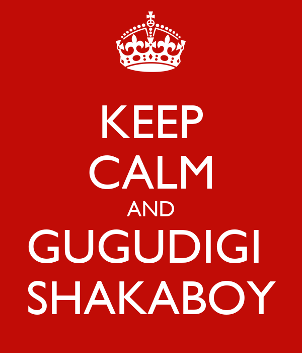 KEEP CALM AND GUGUDIGI  SHAKABOY