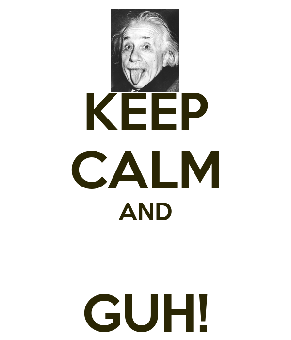KEEP CALM AND  GUH!