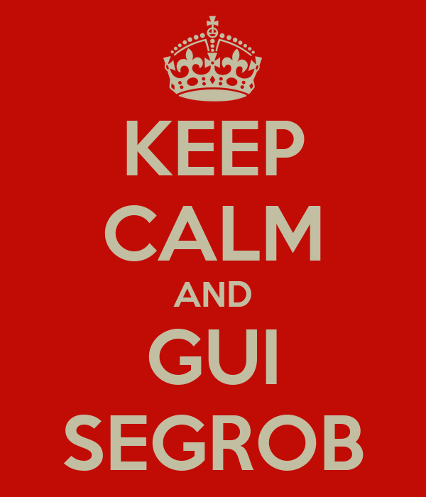KEEP CALM AND GUI SEGROB