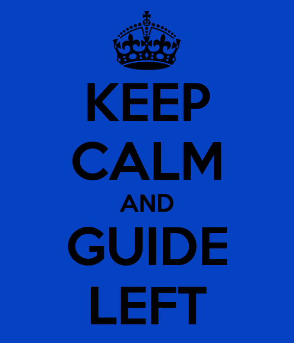 KEEP CALM AND GUIDE LEFT