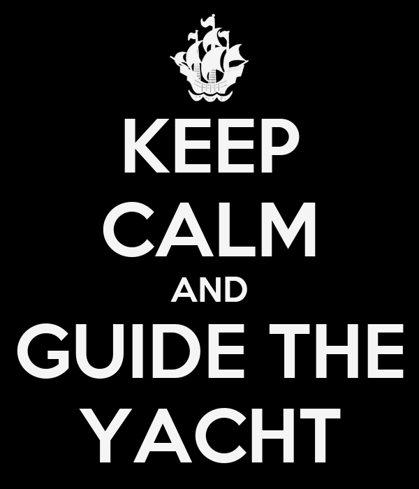 KEEP CALM AND GUIDE THE YACHT