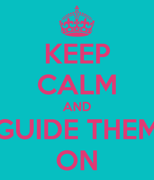 KEEP CALM AND GUIDE THEM ON
