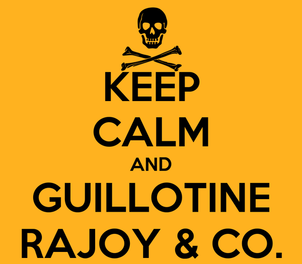 KEEP CALM AND GUILLOTINE RAJOY & CO.