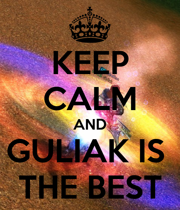 KEEP CALM AND GULIAK IS  THE BEST